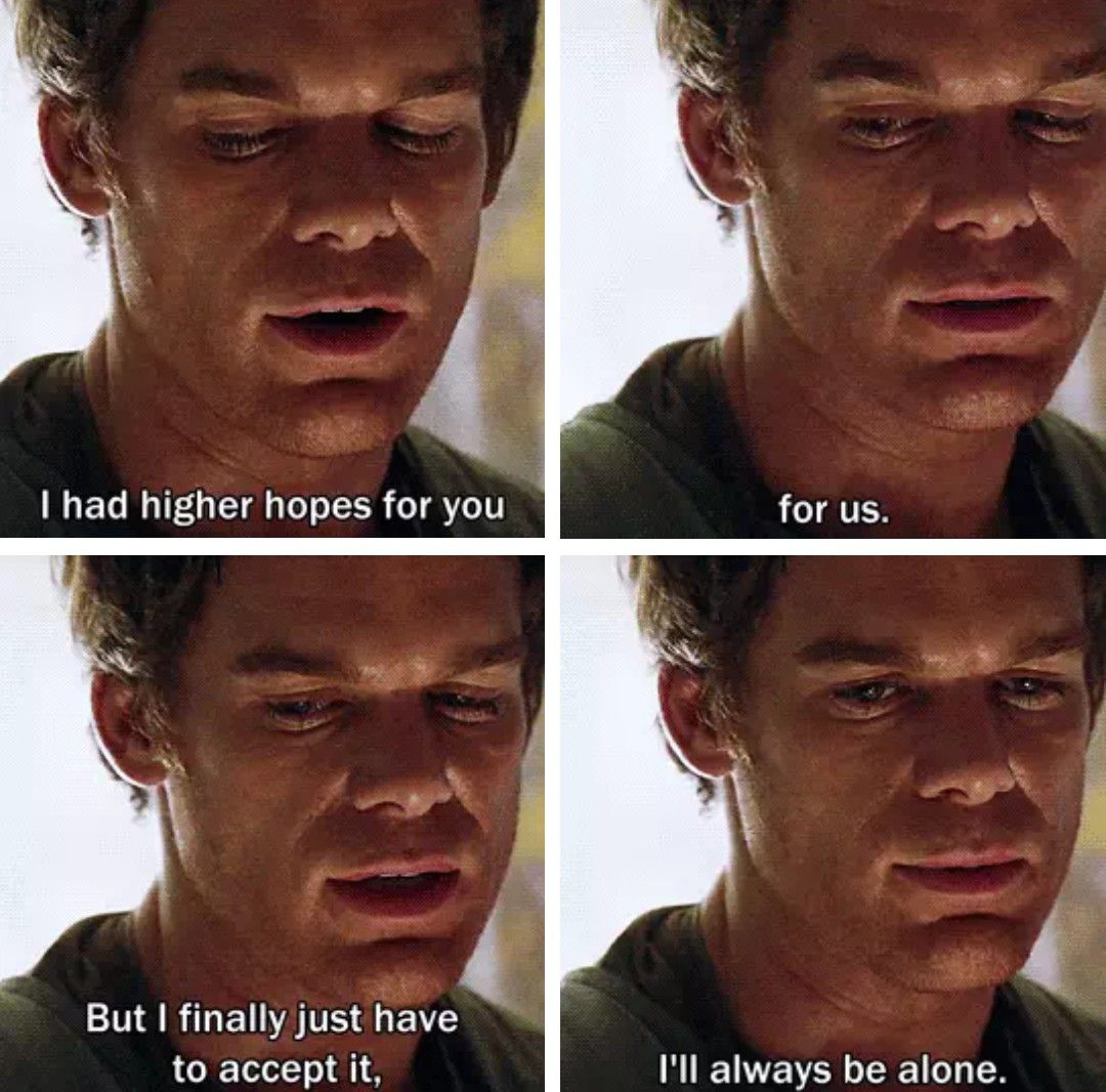 Dexter I Ll Always Be Alone Dexter Morgan Quotes Dexter Morgan Dexter Quotes