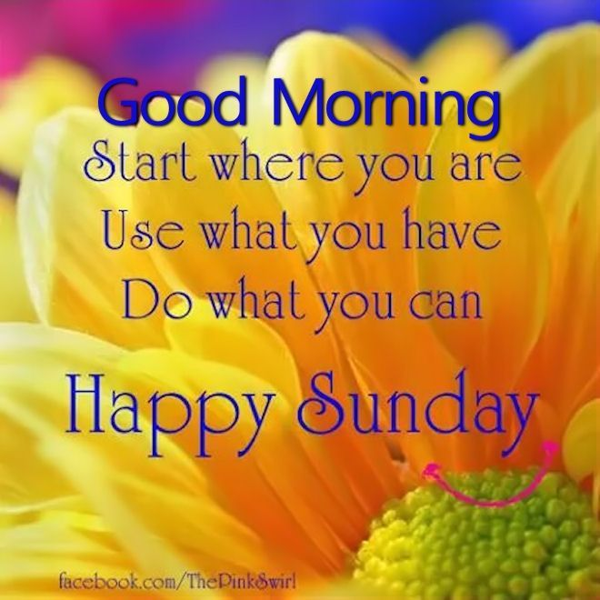 Good Morning Do What You Can Happy Sunday Good Morning Sunday Sunday