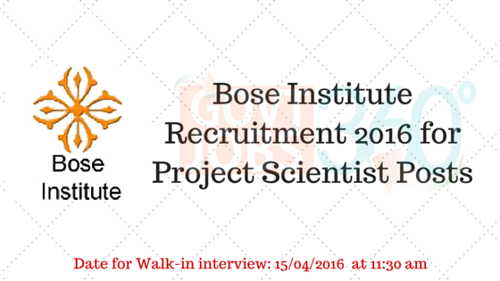 Bose Institute Recruitment 2016 for Project Scientist Posts