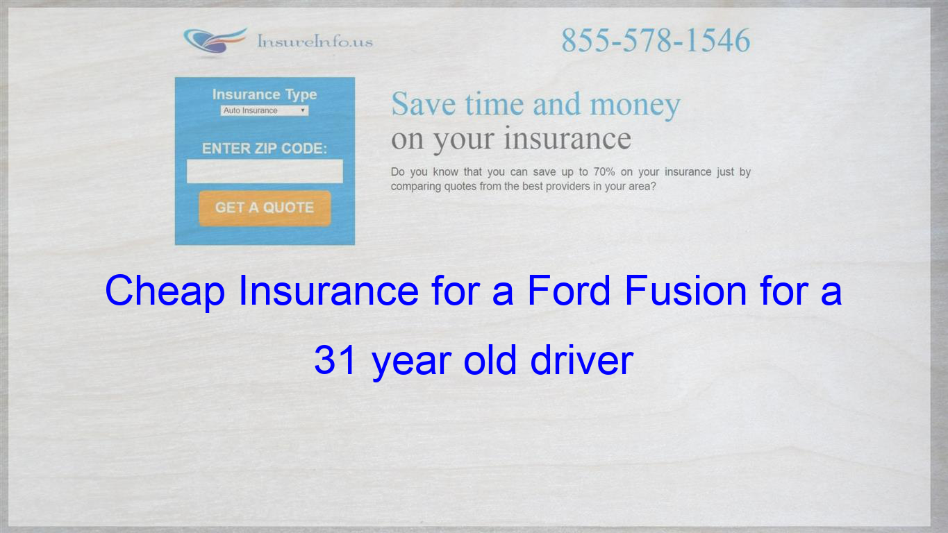 Cheap Insurance For A Ford Fusion For A 31 Year Old Driver Compare Quotes Insurance Quotes Cheapest Insurance