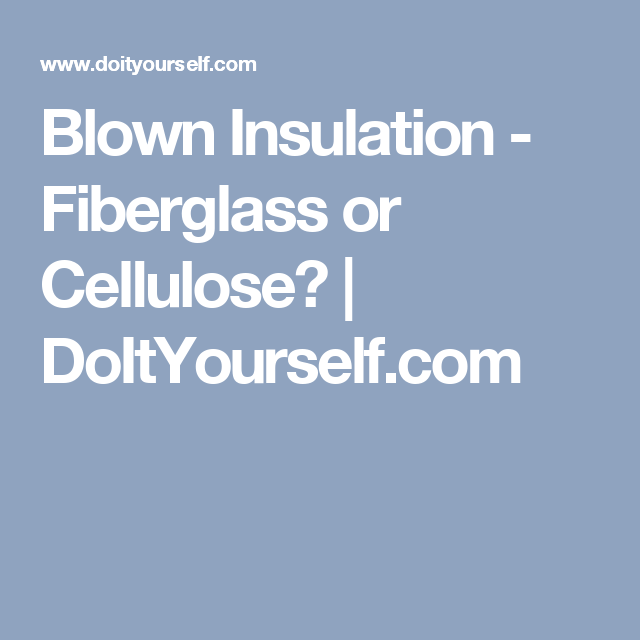 Blown insulation fiberglass or cellulose doityourself cellulose and fiberglass are the two most popular types of blown insulation and they each have some pros and cons this home improvement article discusses solutioingenieria Gallery