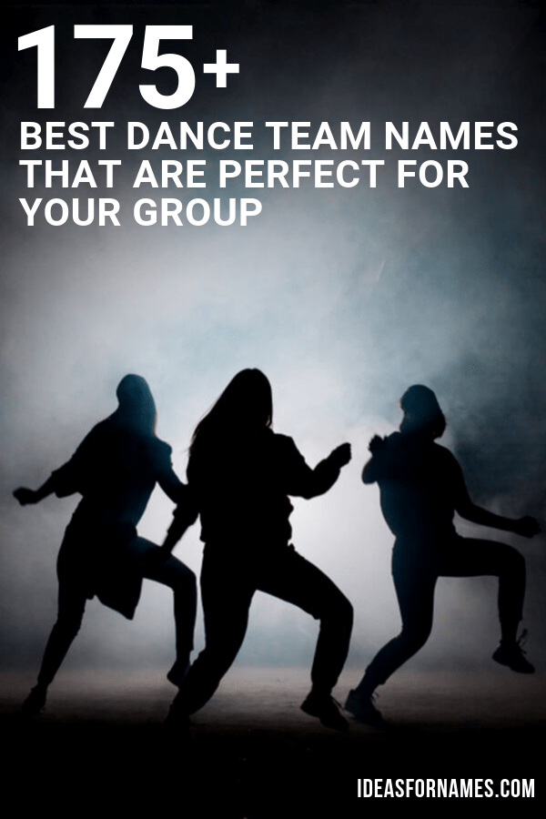 175 Best Dance Team Names That Are Perfect For Your Group Best Dance Dance Teams Best Team Names
