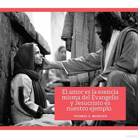 """El amor es la esencia misma del Evangelio y Jesucristo es nuestro ejemplo. —President Thomas S. Monson, """"El amor: La esencia del Evangelio."""""""