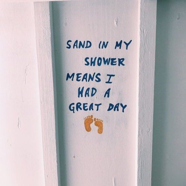 Sand In My Shower Means I Had A Great Day Inspiration Quotes
