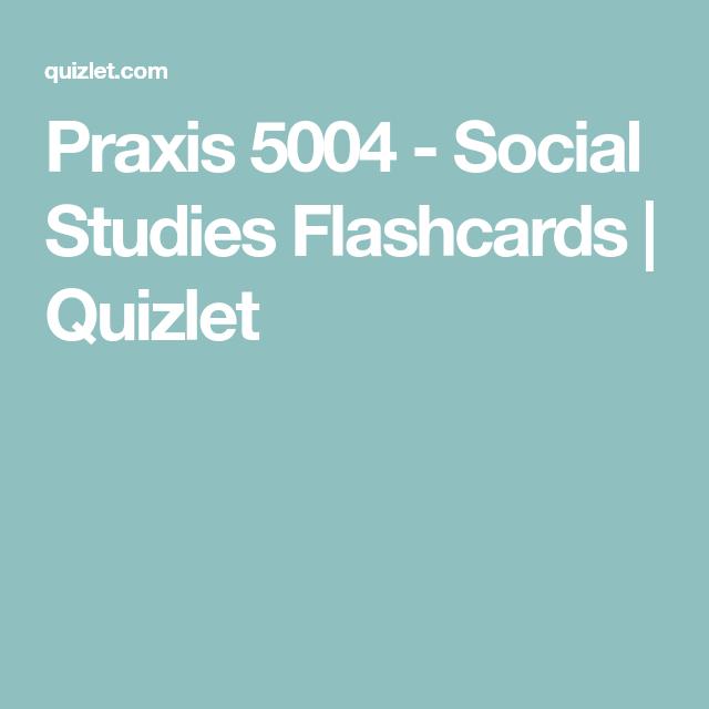 Praxis 5004 - Social Studies Flashcards | Quizlet | Praxis ...