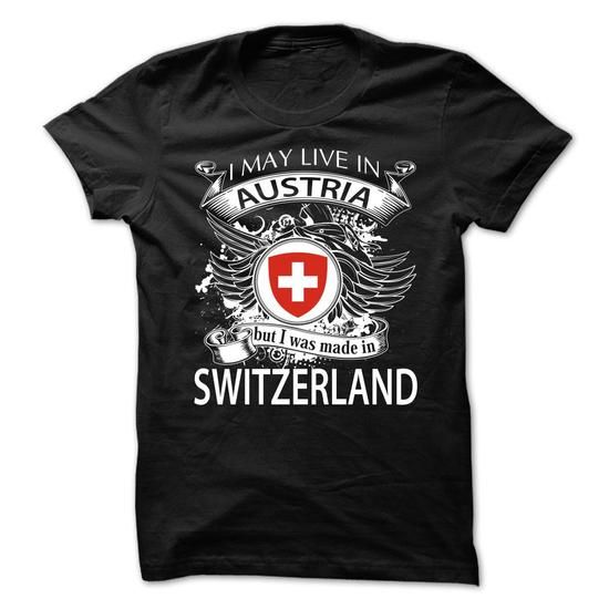 I May Live In Austria But I Was Made In Switzerland (NE - #grandma gift #bridal gift. GUARANTEE => https://www.sunfrog.com/LifeStyle/I-May-Live-In-Austria-But-I-Was-Made-In-Switzerland-NEW-V6.html?68278