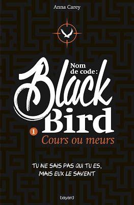 Nom De Code Black Bird T1 Cours Ou Meurs De Anna Carey Livre Ado Livre Idee Lecture