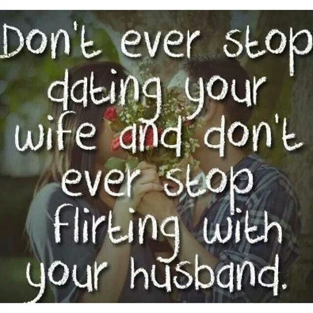 I want a lifetime of dating and flirting...with my spouse