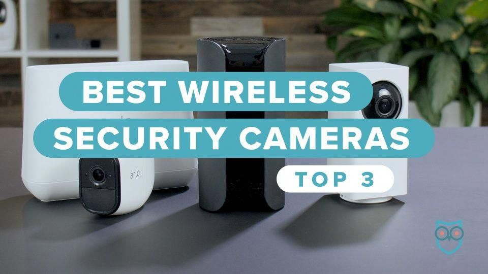 The 10 Best Wireless Security Cameras Of 2019 Safewise Securitycameras Homes Wireless Home Security Systems Wireless Security Cameras Wireless Home Security
