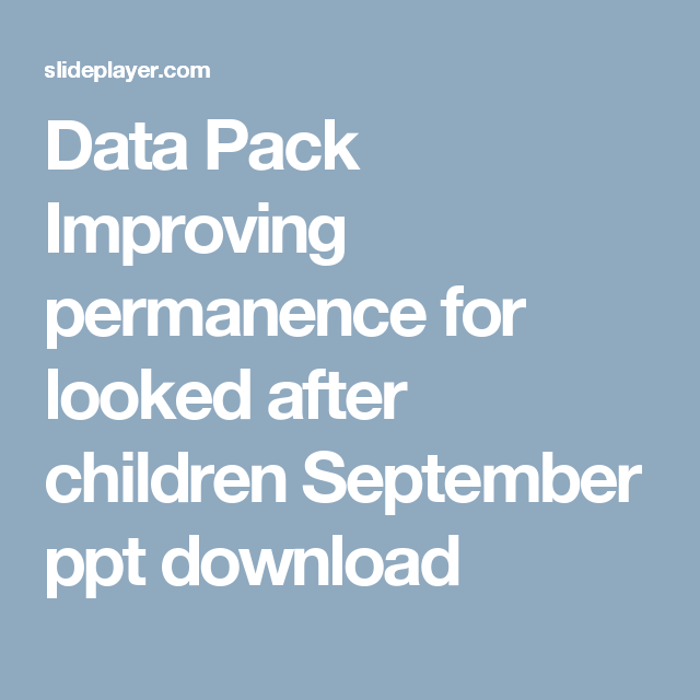 Data Pack Improving permanence for looked after children September ppt download