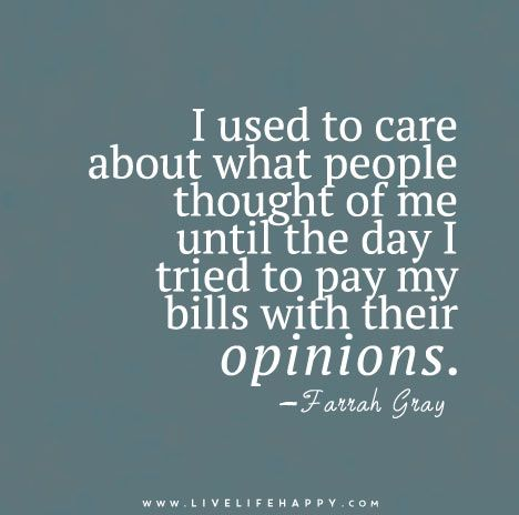I Used To Care About What People Thought Live Life Happy Love Life Quotes Quotes About Everything Happy Life Quotes To Live By