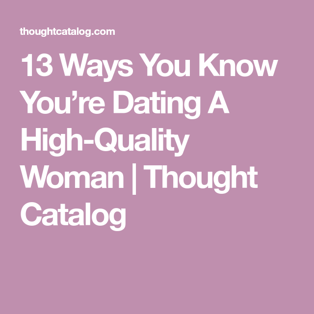 How To Know Youre Dating A Quality Woman