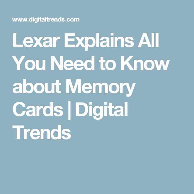 Lexar Explains All You Need to Know about Memory Cards | Digital Trends