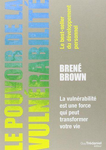 Le Pouvoir De La Vulnerabilite La Vulnerabilite Est Une Force Qui Peut Transformer Votre Vie Vulnerabilite Conseils De Lecture Brene Brown