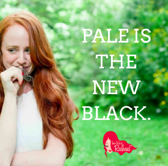 Quotes About Being Pale: Pale Is The New Black #redhead #redhair