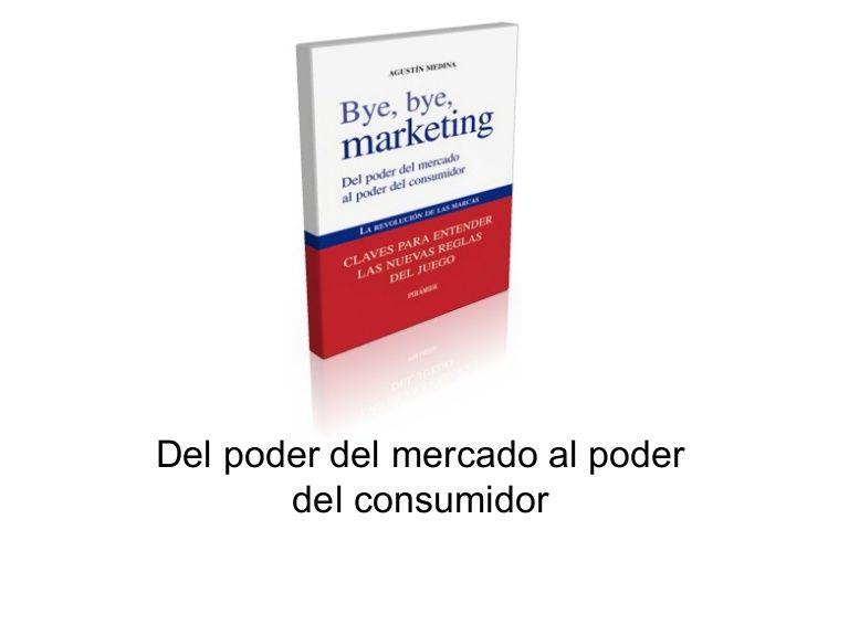 bye-bye-marketing-extracto by Agustín Medina via Slideshare