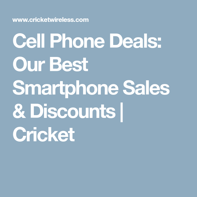 Cell Phone Deals Our Best Smartphone Sales Discounts Cricket With Images Phone Deals Cell Phone Deals Best Cell Phone Deals