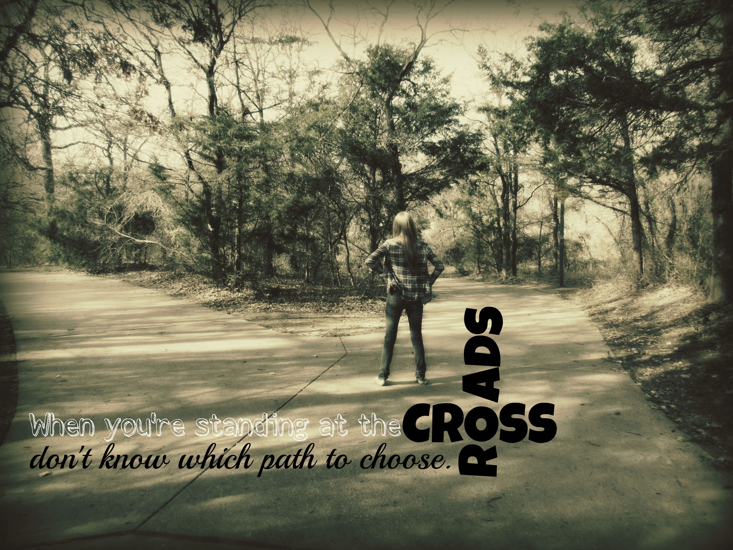 When you're standing at the crossroads, don't know which