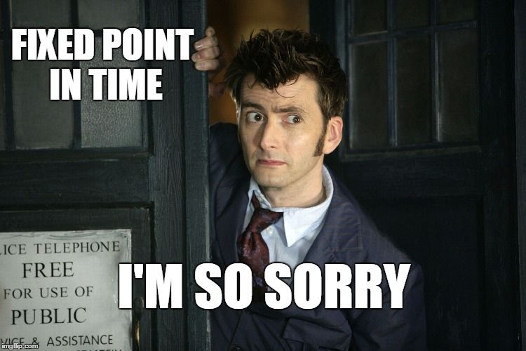 Fixed point in time | Gallifreyan, Silly memes, Doctor
