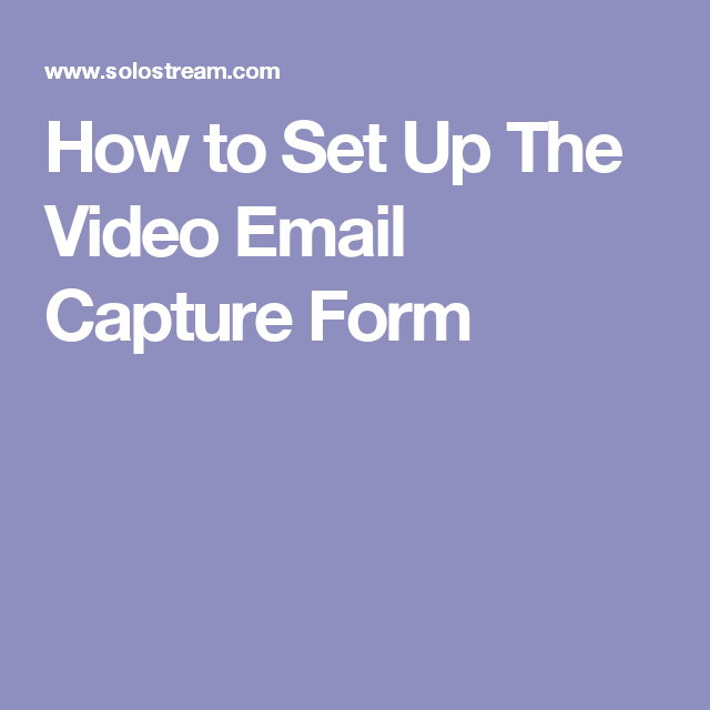 How To Set Up The Video Email Capture Form
