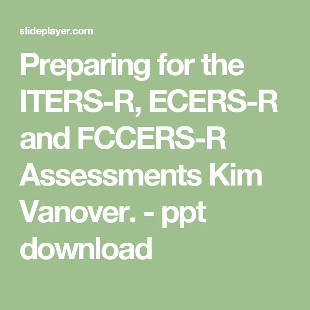 Preparing For The Iters R Ecers R And Fccers R Assessments Kim Vanover Ppt Download Family Child Care Assessment Teacher Planning