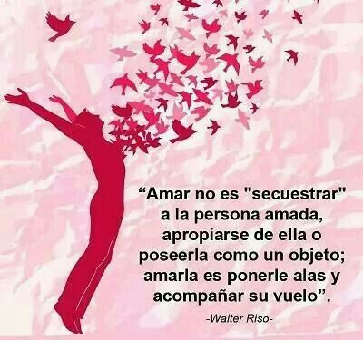 Amar Es Dejar Volar Frases Chulas Walter Riso Y Te Amo