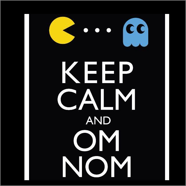 Keep calm ... Nom on