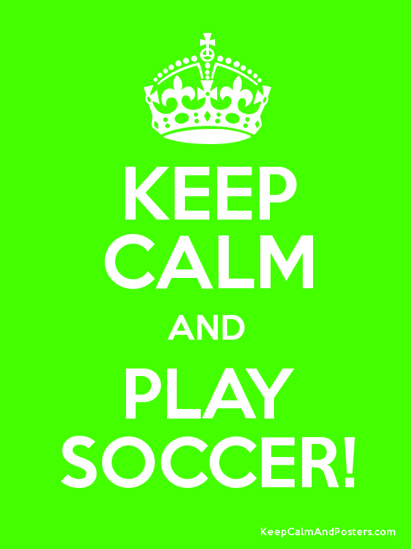 Keep Calm and PLAY SOCCER! Poster
