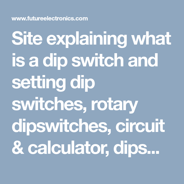 Site Explaining What Is A Dip Switch And Setting Dip Switches Rotary Dipswitches Circuit Calculator Dipswitch Garage Do With Images Switches Switch Future Electronics
