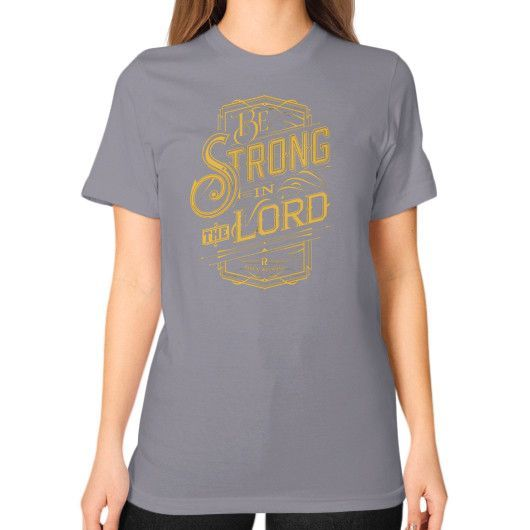 Be strong in the lord Unisex T-Shirt (on woman)
