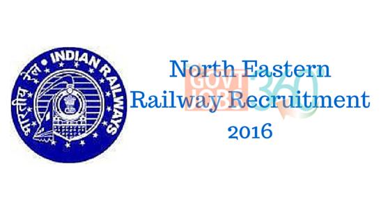 North Eastern Railway Recruitment 2016