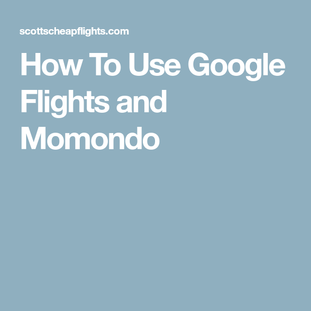 How To Use Google Flights To Find Cheap Flights Scott S Cheap Flights Google Flight Momondo Low Cost Flights