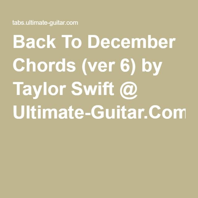 Back To December Chords (ver 6) by Taylor Swift @ Ultimate-Guitar ...