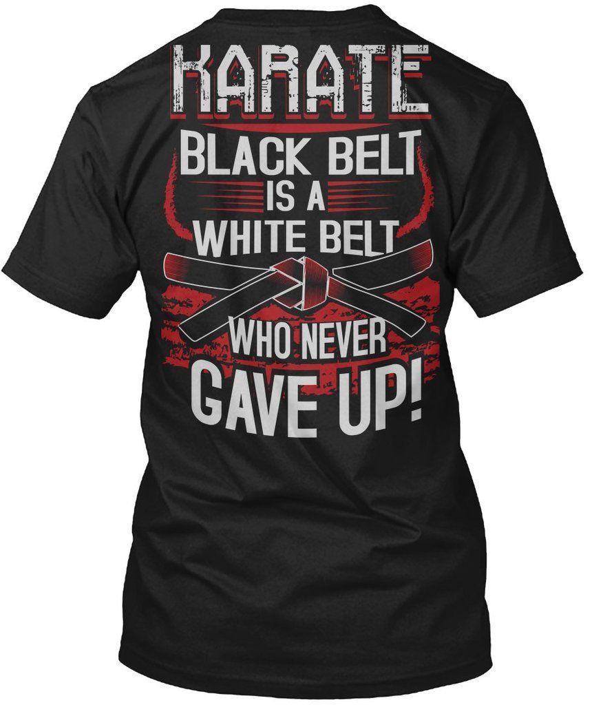 558ce4520 Karate Tshirt Karate Black Belt Is A White Belt Who Never Gave Up Karates  Funny Tshirt Karate Funny Tshirt For Men Women
