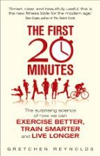 The First 20 Minutes: The Surprising Science That Reveals How We Can Exercise Better, Train Smarter, Live Longer (£0.99 UK), by Gretchen Rey...