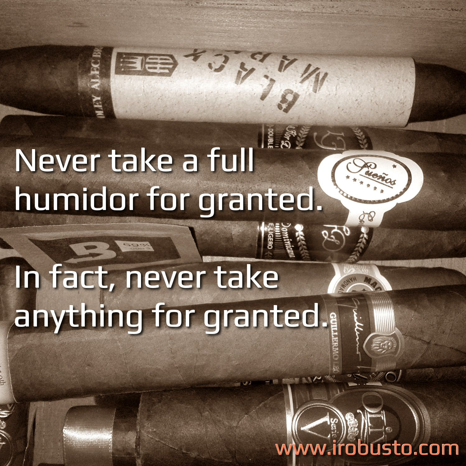 cigar quotes Never take anything for granted cigars