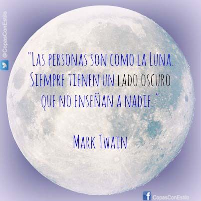 Las Personas Son Como La Luna Siempre Tienen Un Lado Oscuro Que No Enseñan A Nadie Mark Twain Y Esta Noche Hay Luuu Frases De Estilo Mark Twain Lado Oscuro