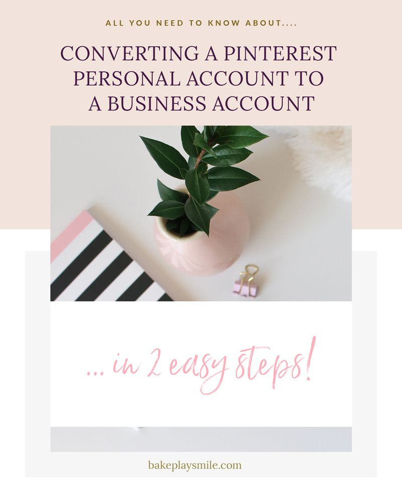 How To Convert Your Personal Pinterest Account A Business In 2 Easy Steps Bake Play Smile