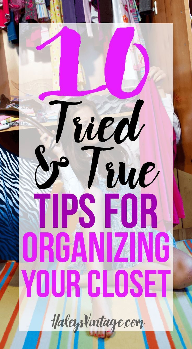 10 Tried and True Tips For Organizing Your Closet So let's be honest here. Closets can get a little out-of-hand sometimes. So here are 10 Tried and True Tips For Organizing Your Closet!