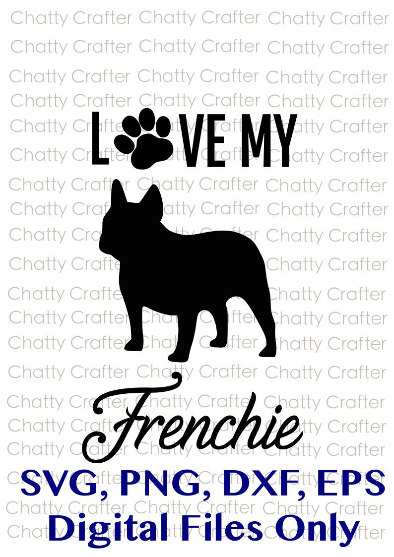 I Love My Frenchie Svg Png Dxf Eps Cricut Files Only Dog Mom French Bulldog Paw Print Frenchie By Chattycraftershop On Etsy Dog Mom Paw Print Frenchie
