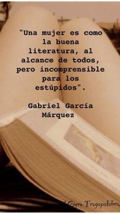 """""""Una mujer es como la buena literatura, al alcance de todos pero incomprensible…"""