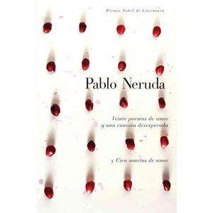 Veinte poemas de amor y una canción desesperada y Cien sonetos de amor - Pablo Neruda