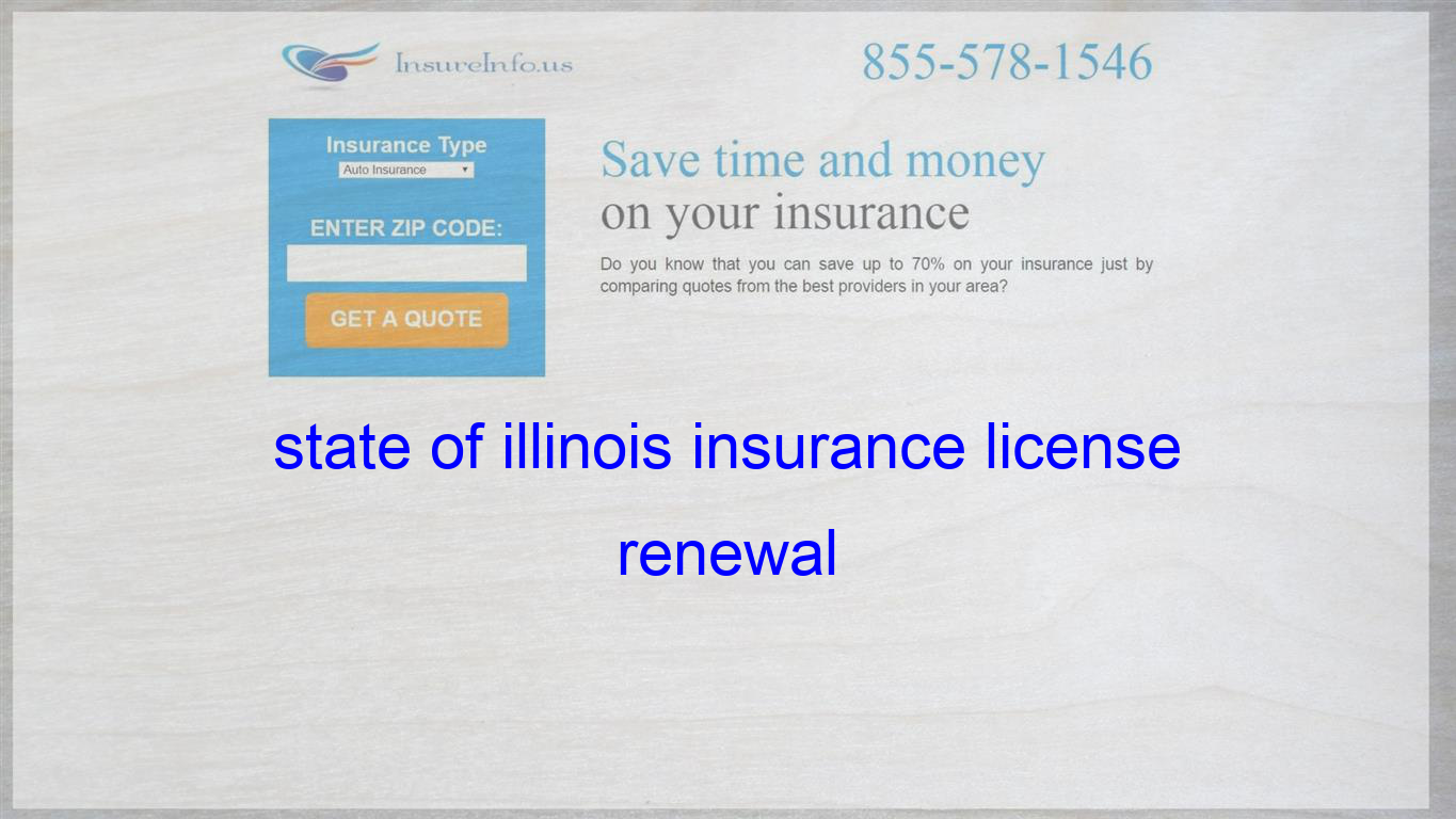 State Of Illinois Insurance License Renewal With Images Life