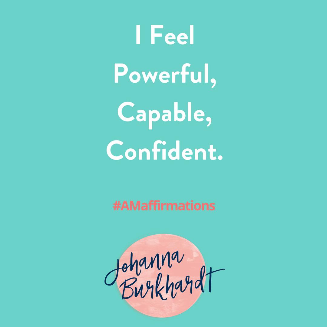 I feel Powerful, Capable, Confident. #AMaffirmation