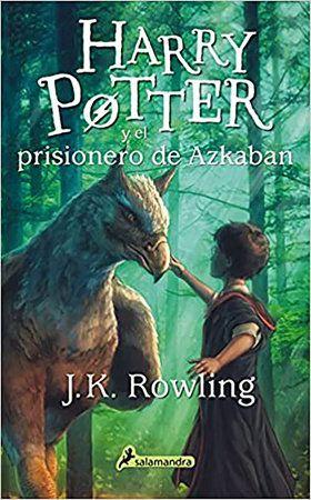 Harry Potter Y El Prisionero De Azkaban Harry Potter And The Prisoner Of Azkaban By J K Rowling 9788498386967 Penguinrandomhouse Com Books Prisoner Of Azkaban Book Harry Potter Jk Rowling The