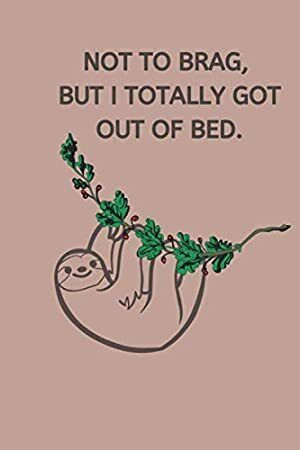 Free eBook: Not to Brag, But I Totally Got Out of Bed: Sloth Notebook, Cute Funny Novelty Sloth Gift