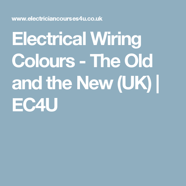 Electrical Wiring Colours The Old And The New Uk Ec4u Electrical Wiring Colours Electrical Wiring Electricity