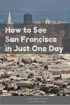How To See San Francisco S Top Sights In Just One Day