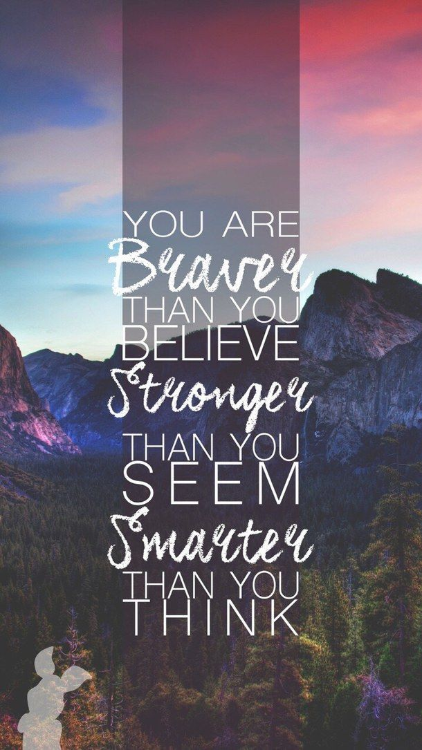 You Are Braver Than Believe Stronger Seem And Smarter Think