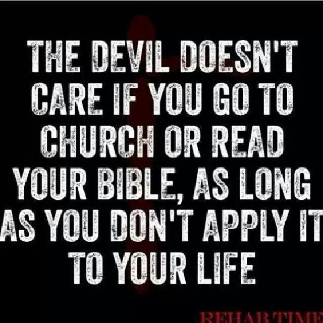 Bible Am Going To Deliver You: The Devil Doesn't Care If You Go To Church Or Read Your